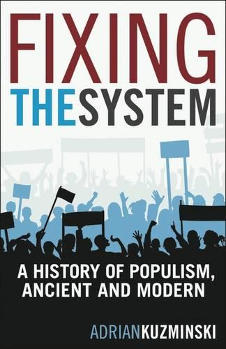 Fixing the System: A History of Populism, Ancient and Modern (Paperback)
