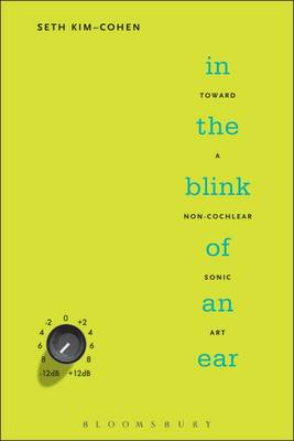 In the Blink of an Ear: Toward a Non-cochlear Sonic Art (Hardback)