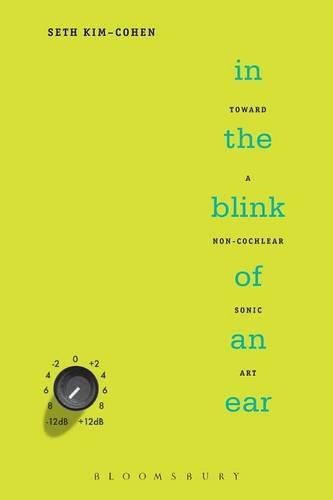 In the Blink of an Ear: Toward a Non-cochlear Sonic Art (Paperback)