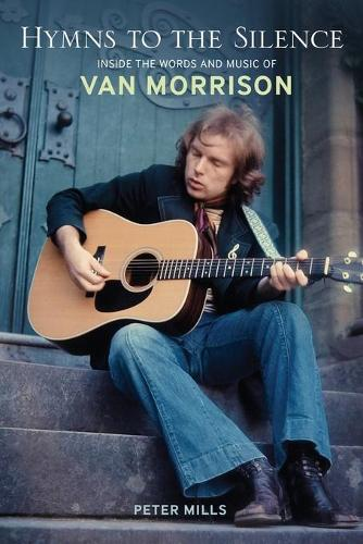 Hymns to the Silence: Inside the Words and Music of Van Morrison (Paperback)