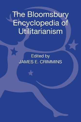 The Bloomsbury Encyclopedia of Utilitarianism (Hardback)