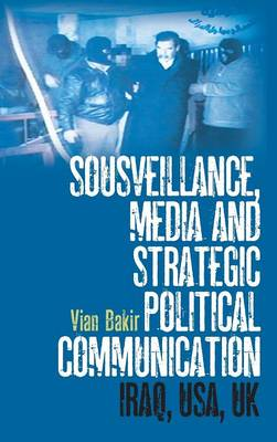 Sousveillance, Media and Strategic Political Communication: Iraq, USA, UK (Hardback)