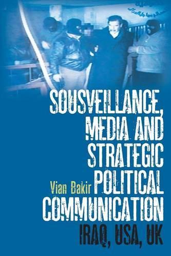 Sousveillance, Media and Strategic Political Communication: Iraq, USA, UK (Paperback)