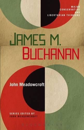 James M. Buchanan - Major Conservative and Libertarian Thinkers 17 (Hardback)