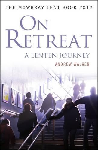 On Retreat: A Lenten Journey: The Mowbray Lent Book 2012 (Paperback)