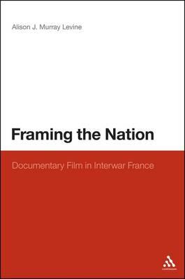 Framing the Nation: Documentary Film in Interwar France (Hardback)