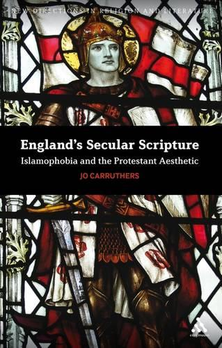 England's Secular Scripture: Islamophobia and the Protestant Aesthetic - New Directions in Religion and Literature (Paperback)