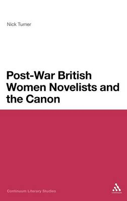 Post-War British Women Novelists and the Canon - Continuum Literary Studies (Hardback)
