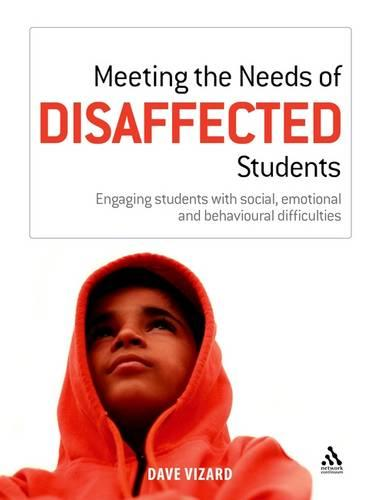 Meeting the Needs of Disaffected Students: Engaging Students with Social, Emotional and Behavioural Difficulties - Meeting the Needs (Paperback)