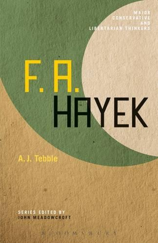 F.A.Hayek - Major Conservative and Libertarian Thinkers 13 (Hardback)