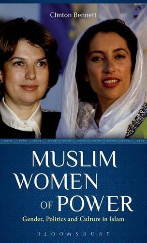 Muslim Women of Power: Gender, Politics and Culture in Islam (Hardback)