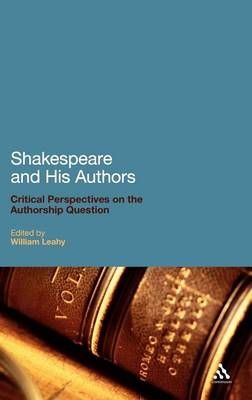 Shakespeare and His Authors: Critical Perspectives on the Authorship Question (Hardback)