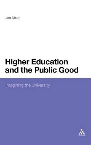 Higher Education and the Public Good: Imagining the University (Hardback)