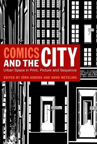 Comics and the City: Urban Space in Print, Picture and Sequence (Paperback)