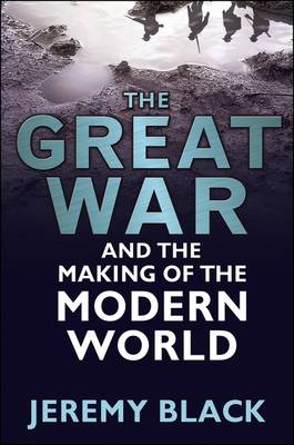 The Great War and the Making of the Modern World (Hardback)