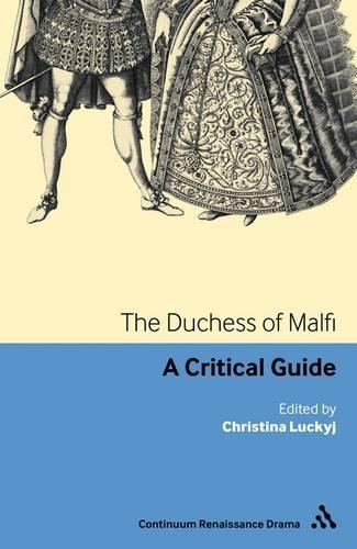 The Duchess of Malfi: A Critical Guide - Continuum Renaissance Drama (Paperback)