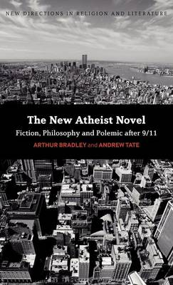 The New Atheist Novel: Fiction, Philosophy and Polemic After 9/11 (Hardback)
