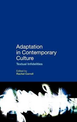 Adaptation in Contemporary Culture: Textual Infidelities (Hardback)