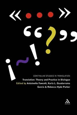 Translation: Theory and Practice in Dialogue - Continuum Studies in Translation 4 (Paperback)