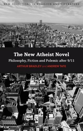 The New Atheist Novel: Fiction, Philosophy and Polemic After 9/11 (Paperback)