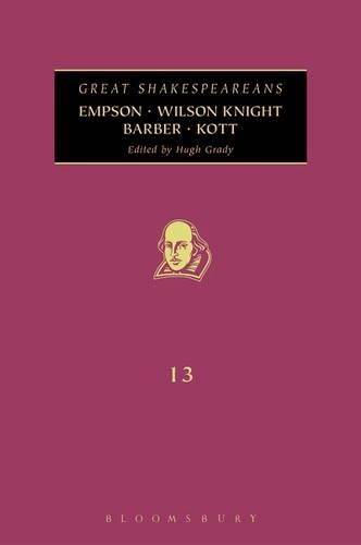 Empson, Wilson Knight, Barber, Kott: Great Shakespeareans - Great Shakespeareans 13 (Hardback)