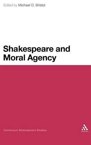 Shakespeare and Moral Agency - Continuum Shakespeare Studies (Hardback)