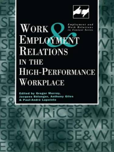 Work and Employment in the High Performance Workplace - Routledge Studies in Employment and Work Relations in Context (Hardback)