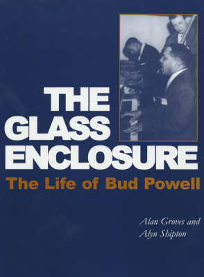 The Glass Enclosure: The Life of Bud Powell - Bayou Jazz Lives S. (Paperback)