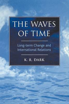 The Waves of Time: Long-term Change and International Relations - Continuum Collection Series (Paperback)