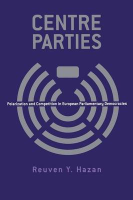 Centre Parties: Polarization and Competition in European Parliamentary Democracies (Paperback)