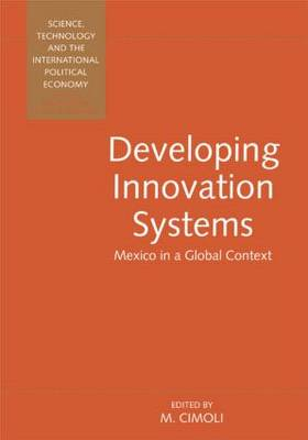 Developing Innovation Systems: Mexico in a Global Context (Hardback)