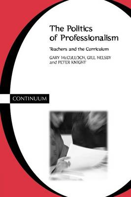 The Politics of Professionalism: Teachers and the Curriculum (Paperback)