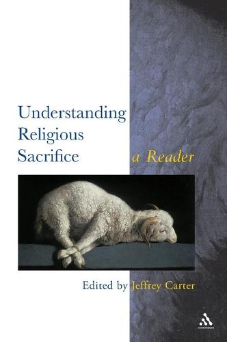 Understanding Religious Sacrifice: A Reader - Controversies in the Study of Religion S. (Paperback)
