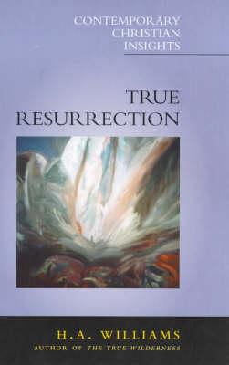 True Resurrection - Contemporary Christian insights (Paperback)