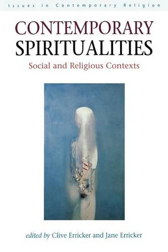 Contemporary Spiritualities: Social and Religious Contexts - Issues in Contemporary Religion S. (Paperback)