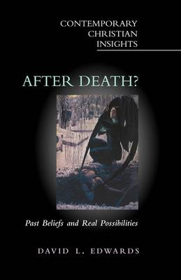 After Death?: Past Beliefs and Real Possibilities - Contemporary Christian insights (Paperback)
