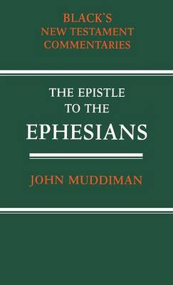 The Epistle to the Ephesians: A Commentary - Black's New Testament Commentaries S. (Hardback)