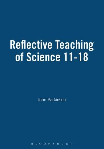 Reflective Teaching of Science 11-18 - Continuum Studies in Reflective Practice and Research (Hardback)