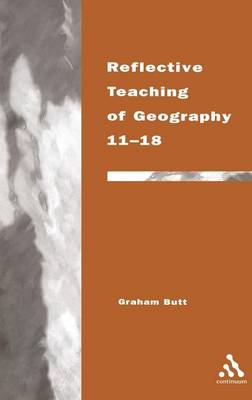 Reflective Teaching of Geography 11-18: Meeting Standards and Applying Research - Continuum Studies in Reflective Practice and Research (Hardback)