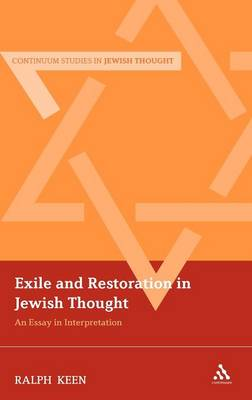 Exile and Restoration in Jewish Thought: An Essay in Interpretation - Continuum Studies in Jewish Thought (Hardback)