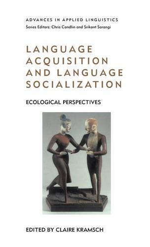 Language Acquisition and Language Socialization: Ecological Perspectives - Advances in Applied Linguistics (Hardback)