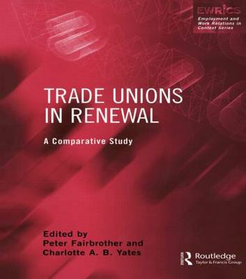 Trade Unions in Renewal: A Comparative Study - Routledge Studies in Employment and Work Relations in Context (Hardback)