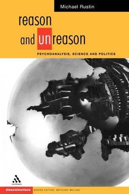 Reason and Unreason: Psychoanalysis, Science and Politics - Disseminations (Paperback)