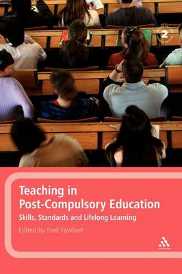 Teaching in Post-compulsory Education: Learning, Skills and Standards - Continuum Studies in Lifelong Learning (Hardback)
