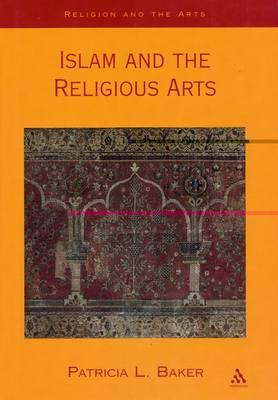 Islam and the Religious Arts - Religion & the arts (Hardback)