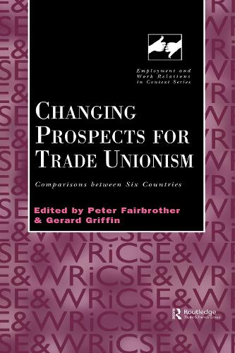 Changing Prospects for Trade Unionism - Routledge Studies in Employment and Work Relations in Context (Hardback)