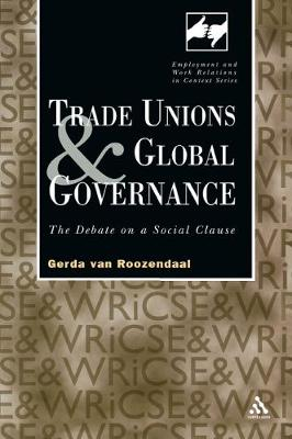 Trade Unions and Global Governance: The Debate on a Social Clause - Routledge Studies in Employment and Work Relations in Context (Paperback)
