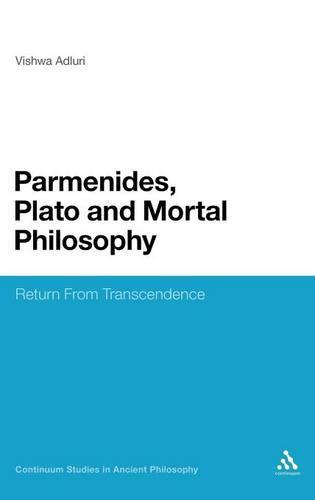 Parmenides, Plato and Mortal Philosophy: Return from Transcendence - Continuum Studies in Ancient Philosophy (Hardback)