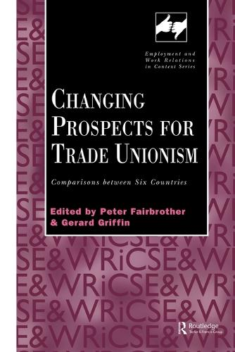 Changing Prospects for Trade Unionism - Routledge Studies in Employment and Work Relations in Context (Paperback)