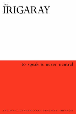 To Speak is Never Neutral - Athlone Contemporary European Thinkers S. (Hardback)